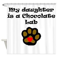 My Daughter Is A Chocolate Lab Shower Curtain