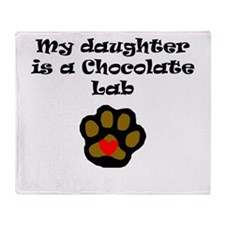 My Daughter Is A Chocolate Lab Throw Blanket