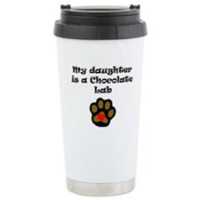 My Daughter Is A Chocolate Lab Travel Mug