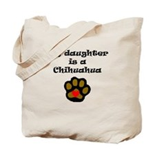 My Daughter Is A Chihuahua Tote Bag