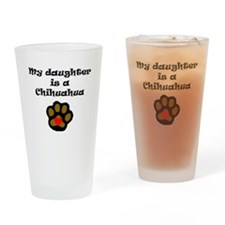 My Daughter Is A Chihuahua Drinking Glass