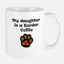 My Daughter Is A Border Collie Mugs