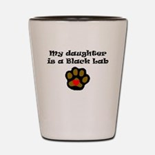 My Daughter Is A Black Lab Shot Glass