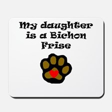 My Daughter Is A Bichon Frise Mousepad