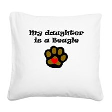 My Daughter Is A Beagle Square Canvas Pillow