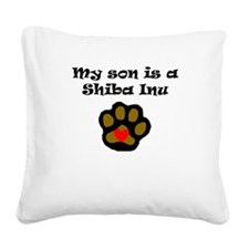 My Son Is A Shiba Inu Square Canvas Pillow