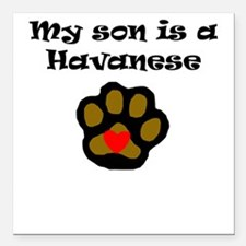 """My Son Is A Havanese Square Car Magnet 3"""" x 3"""""""