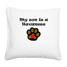 My Son Is A Havanese Square Canvas Pillow