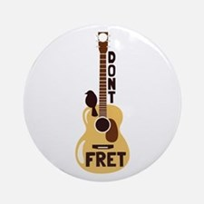 Dont Fret Ornament (Round)