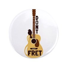 "Dont Fret 3.5"" Button"