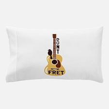 Dont Fret Pillow Case