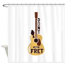 Dont Fret Shower Curtain