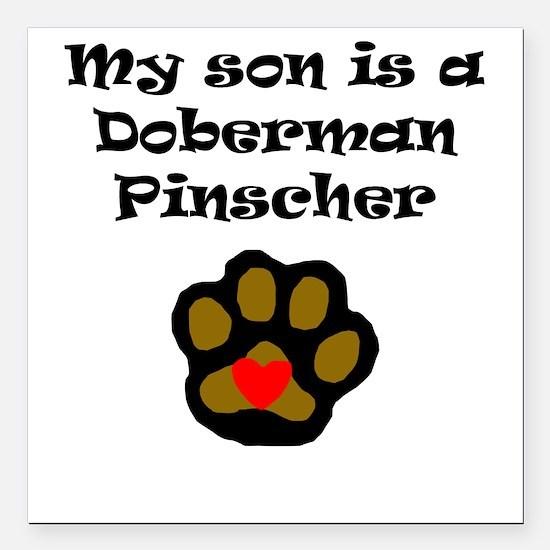 "My Son Is A Doberman Pinscher Square Car Magnet 3"""