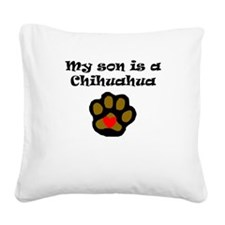 My Son Is A Chihuahua Square Canvas Pillow