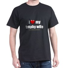 """Love My Trophy Wife"" T-Shirt"