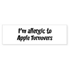 Allergic to Apple Turnovers Bumper Bumper Sticker