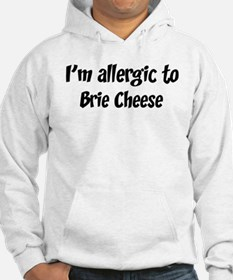 Allergic to Brie Cheese Hoodie
