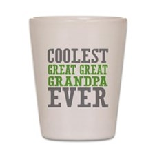 Coolest Great Great Grandpa Ever Shot Glass