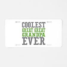 Coolest Great Great Grandpa Ever Aluminum License