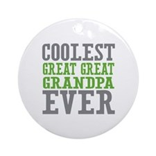 Coolest Great Great Grandpa Ever Ornament (Round)