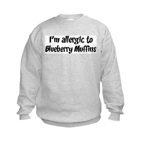 Allergic to Blueberry Muffins Kids Sweatshirt
