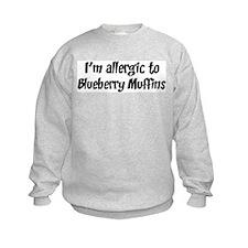Allergic to Blueberry Muffins Sweatshirt