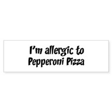Allergic to Pepperoni Pizza Bumper Bumper Sticker