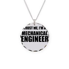 Trust Me, Im A Mechanical Engineer Necklace