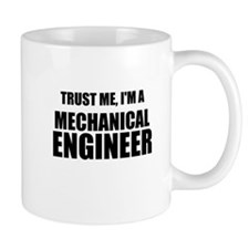 Trust Me, Im A Mechanical Engineer Mugs