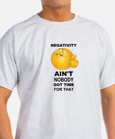 Negativity Aint Nobody Got Time For That Black T-S