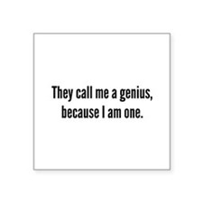 They Call Me A Genius, Because I Am One. Square St
