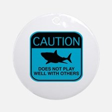 Caution - Does Not Play Well With Others Ornament