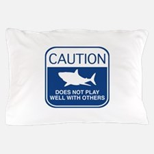 Caution - Does Not Play Well With Others Pillow Ca