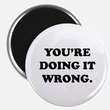 """You're Doing It Wrong. 2.25"""" Magnet (10 pack)"""