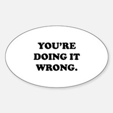 You're Doing It Wrong. Sticker (Oval)