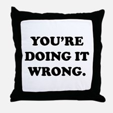 You're Doing It Wrong. Throw Pillow