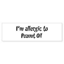 Allergic to Peanut Oil Bumper Bumper Sticker