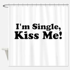 Im Single, Kiss Me! Shower Curtain