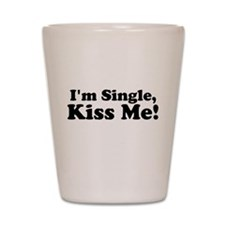 Im Single, Kiss Me! Shot Glass