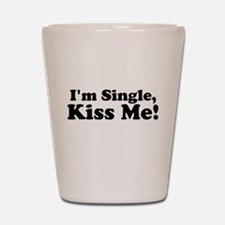 Im Single, Kiss Me! Shot Glass