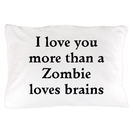 I love you more than a Zombie loves brains Pillow