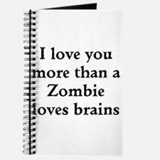 I love you more than a Zombie loves brains Journal