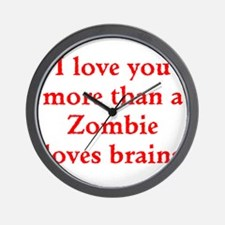 I love you more than a Zombie loves brains Wall Cl