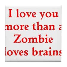 I love you more than a Zombie loves brains Tile Co