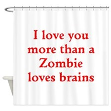 I love you more than a Zombie loves brains Shower