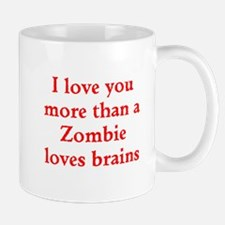 I love you more than a Zombie loves brains Mugs