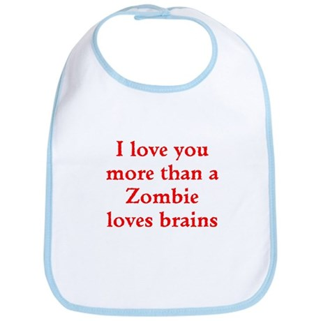 I love you more than a Zombie loves brains Bib by ...