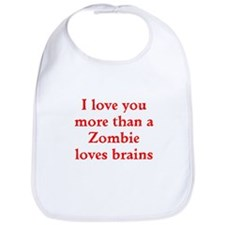 I love you more than a Zombie loves brains Bib