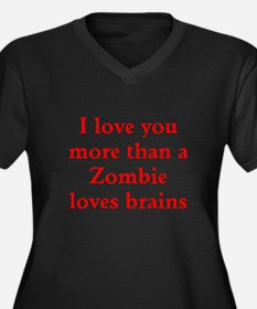 I love you more than a Zombie loves brains Plus Si