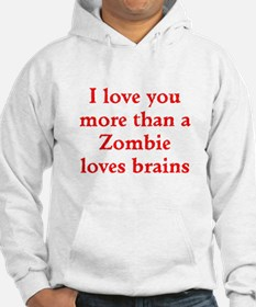 I love you more than a Zombie loves brains Hoodie